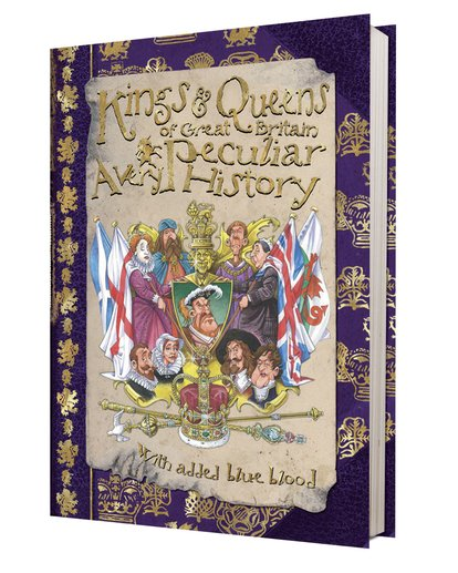 Kings and Queens of Great Britain: A Very Peculiar History