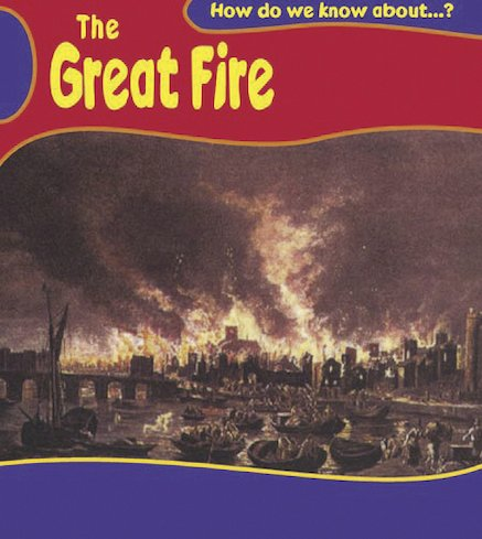 How Do We Know About? The Great Fire