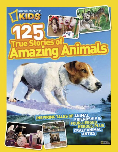 National Geographic Kids: 125 True Stories of Amazing Animals