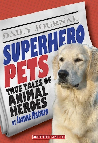 Superhero Pets: True Tales of Animal Heroes
