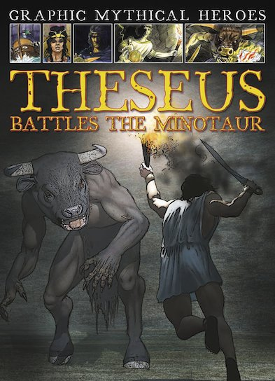Graphic Mythical Heroes: Theseus Battles the Minotaur