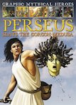 Graphic Mythical Heroes: Perseus Slays the Gorgon Medusa