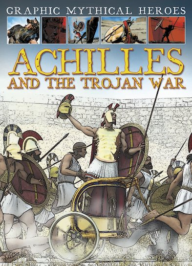 Graphic Mythical Heroes: Achilles and the Trojan War