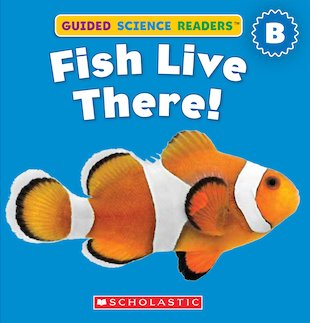 Guided Science Readers: Fish Live There!