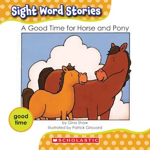 Sight Word Stories: A Good Time for Horse and Pony