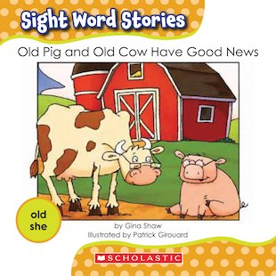 Sight Word Stories: Old Pig and Old Cow Have Good News