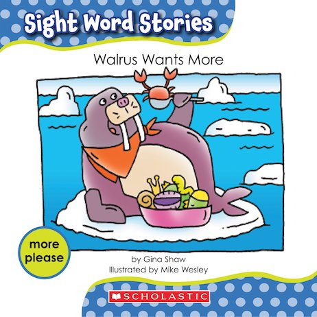 Sight Word Stories: Walrus Wants More