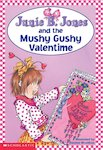 Junie B Jones and the Mushy Gushy Valentine