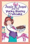 Junie B Jones and the Yucky Blucky Fruitcake