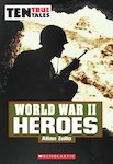 Ten True Tales: World War II Heroes