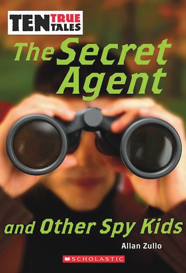 Ten True Tales: The Secret Agent and Other Spy Kids