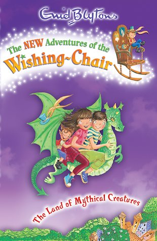 The New Adventures of the Wishing-Chair: The Land of Mythical Creatures