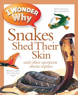 I Wonder Why: Snakes Shed Their Skin