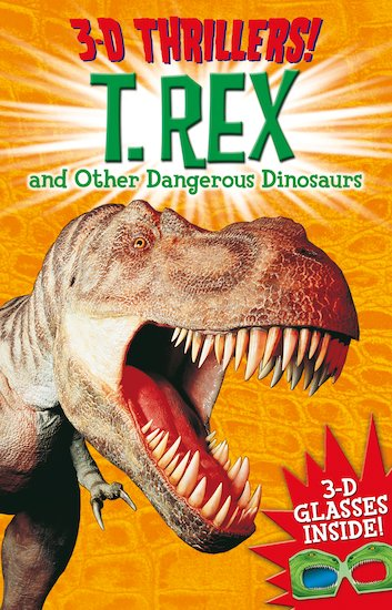 3D Thrillers! T-Rex and Other Dangerous Dinosaurs