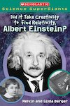 Scholastic Science SuperGiants: Did it Take Creativity to Find Relativity, Albert Einstein?