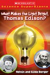 Scholastic Science Supergiants: What Makes the Light Bright, Thomas Edison?