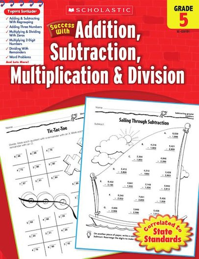 Scholastic Success with Addition, Subtraction, Multiplication and Division, Grade 5