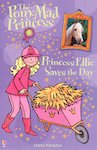 The Pony-Mad Princess: Princess Ellie Saves the Day