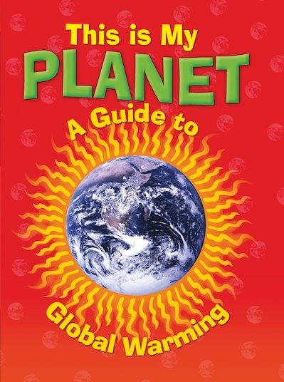 This is My Planet: A Guide to Global Warming