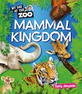 My Day at the Zoo: Mammal Kingdom