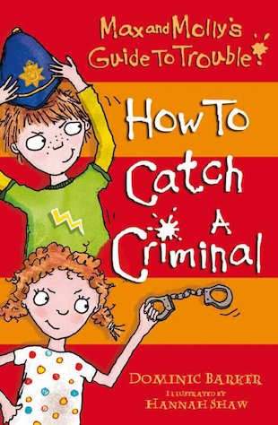 Max and Molly's Guide to Trouble: How to Catch a Criminal
