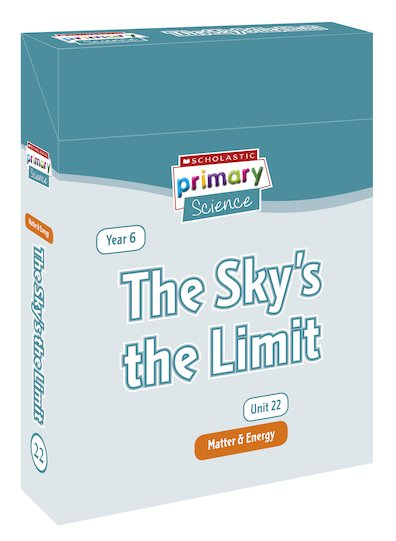 Scholastic Primary Science: Matter and Energy Year 6 Pack - The Sky's the Limit