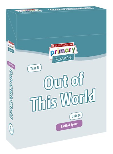 Scholastic Primary Science: Earth and Space Year 6 Pack - Out of This World