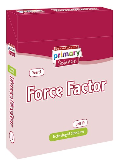 Scholastic Primary Science: Technology and Structures Year 5 Pack - Force Factor