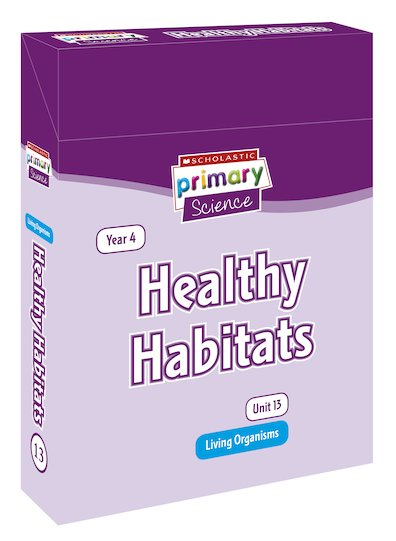 Scholastic Primary Science: Living Organisms Year 4 Pack - Healthy Habitats