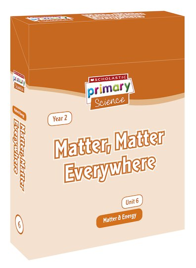 Scholastic Primary Science: Matter and Energy Year 2 Pack - Matter, Matter Everywhere