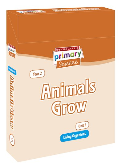 Scholastic Primary Science: Living Organisms Year 2 Pack - Animals Grow