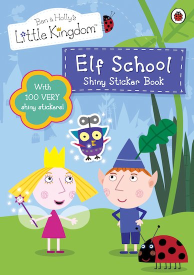Ben and Holly's Little Kingdom: Elf School Shiny Sticker Book