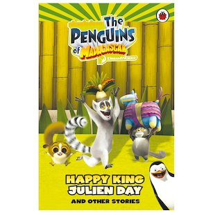 The Penguins of Madagascar: Happy King Julien Day and Other Stories