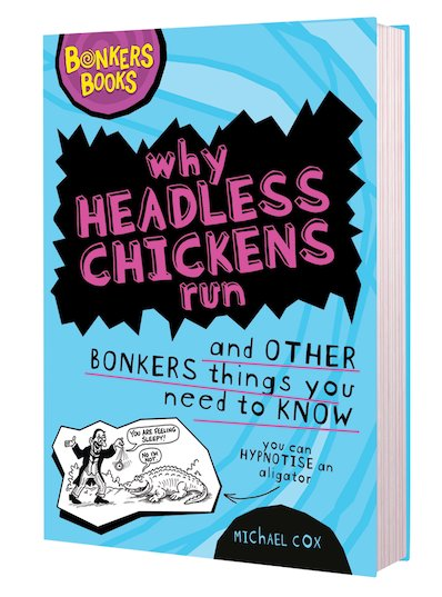 Why Headless Chickens Run and Other Bonkers Things You Need to Know
