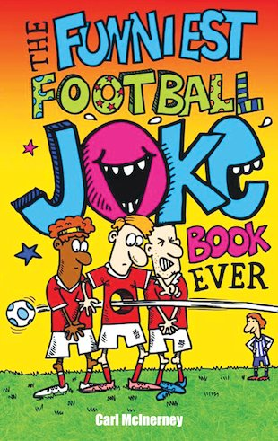 The Funniest Football Joke Book Ever