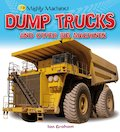 Mighty Machines: Dump Trucks