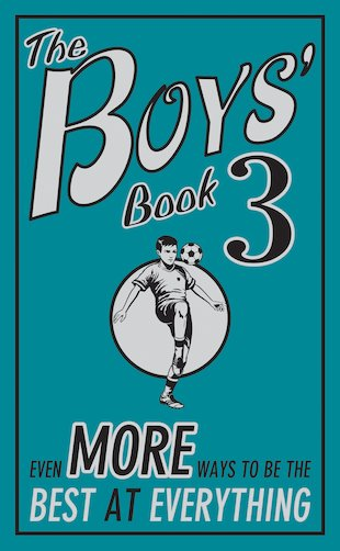The Boys' Book 3: Even More Ways to Be the Best at Everything
