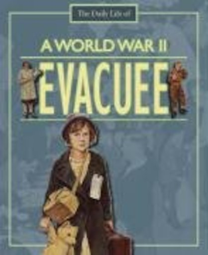 The Daily Life Of: A World War II Evacuee