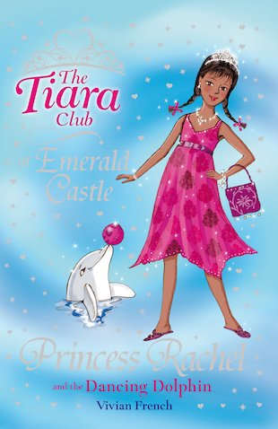 The Tiara Club: Princess Rachel and the Dancing Dolphin