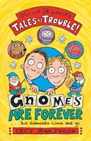 Oli and Skipjack's Tales of Trouble!: Gnomes are Forever ... but diamonds come and go
