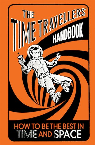 The Time Travellers' Handbook: How to Be the Best in Time and Space
