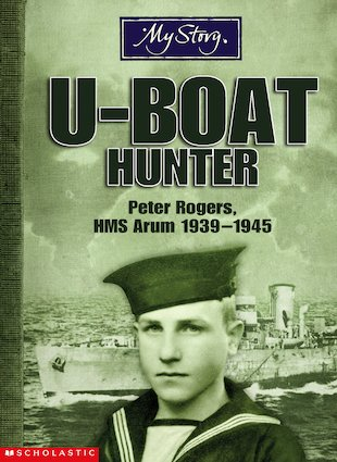 U-boat Hunter: Peter Rogers, HMS Arum 1939- 1945