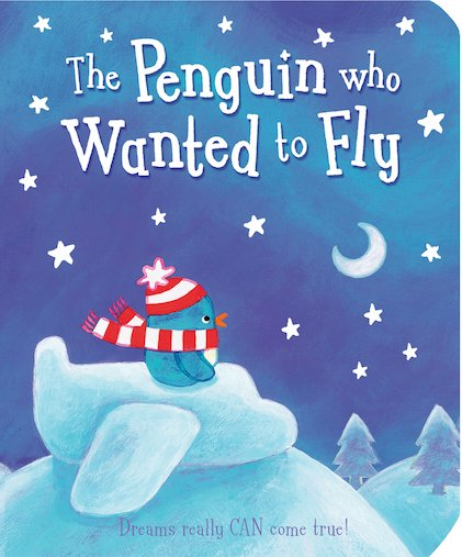 The Penguin Who Wanted to Fly (Board Book)