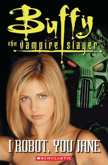 Buffy the Vampire Slayer: I Robot, You Jane