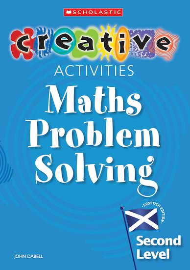 Creative Activities: Maths Problem Solving Level 2 Scottish Edition