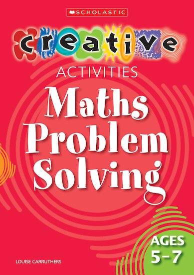 Creative Activities: Maths Problem Solving (Ages 5-7)