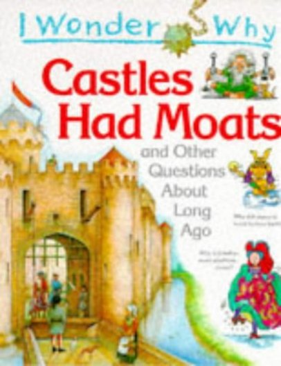 I Wonder Why: Castles Had Moats