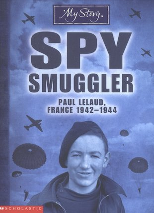 Spy Smuggler: Paul LeLaud, France 1942-1944