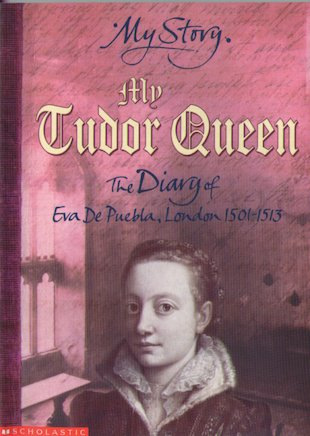 My Tudor Queen - The Diary of Eva Puebla, London 1501-1513