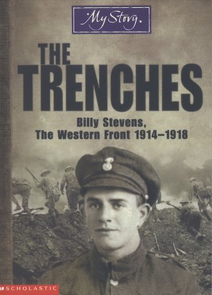 The Trenches: Billy Stevens, The Western Front 1914 - 1918